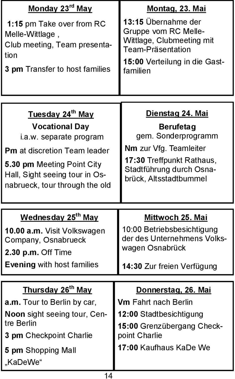 separate program Pm at discretion Team leader 5.30 pm Meeting Point City Hall, Sight seeing tour in Osnabrueck, tour through the old Dienstag 24. Mai Berufetag gem. Sonderprogramm Nm zur Vfg.