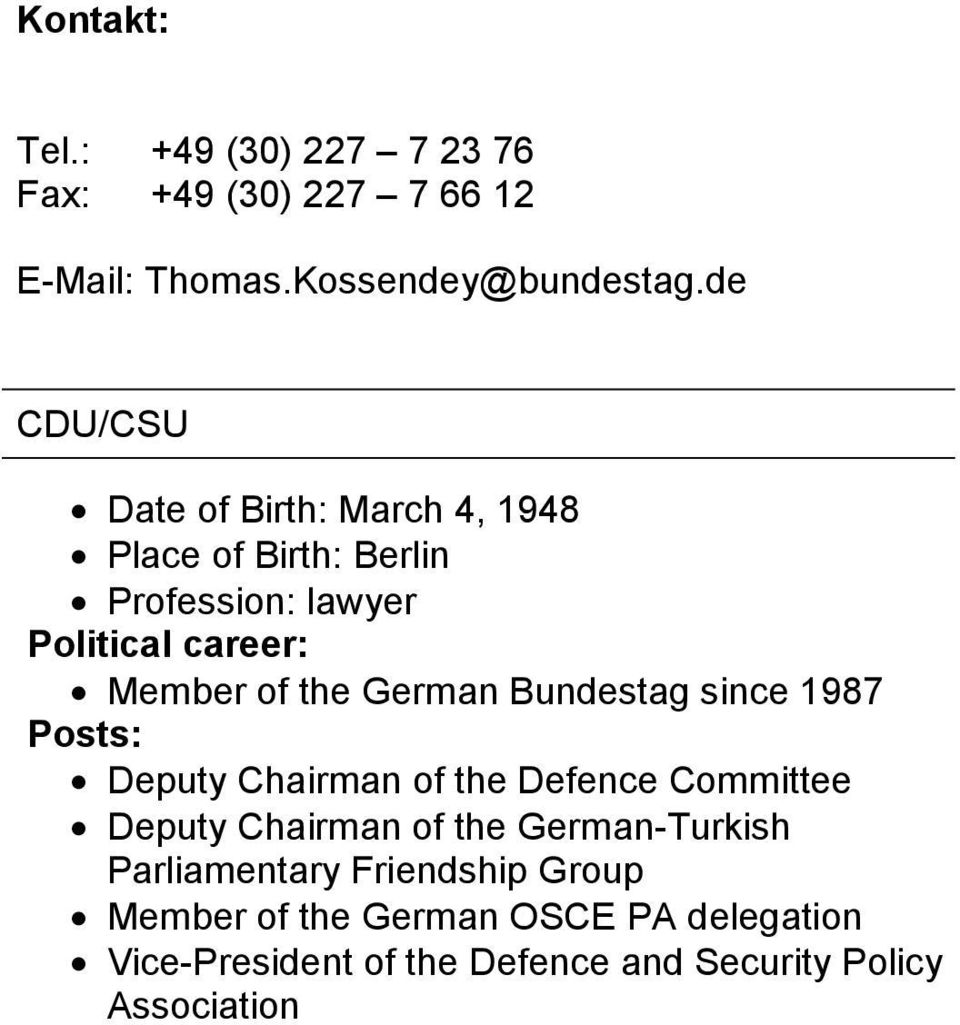 German Bundestag since 1987 Posts: Deputy Chairman of the Defence Committee Deputy Chairman of the German-Turkish