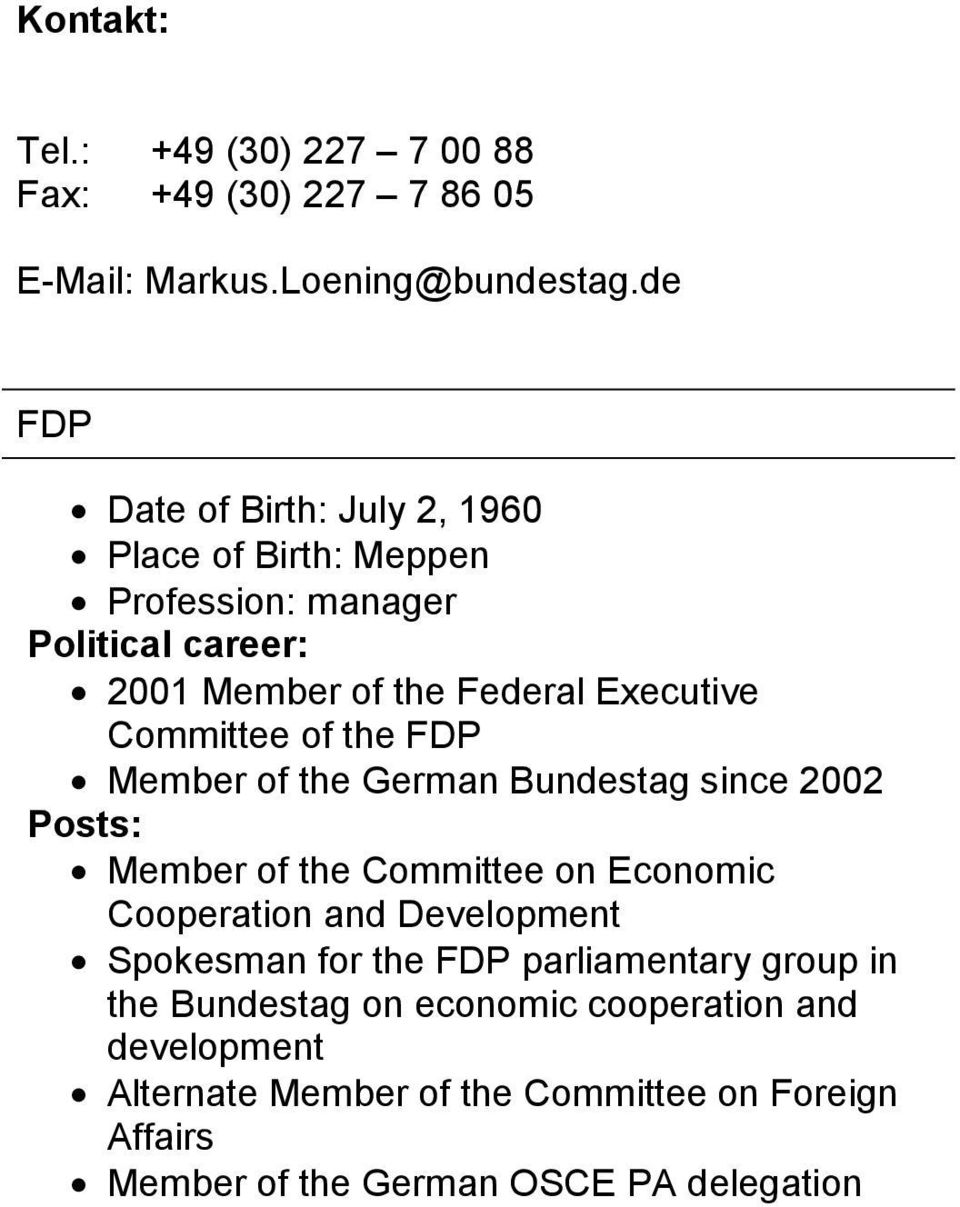 Committee of the FDP Member of the German Bundestag since 2002 Posts: Member of the Committee on Economic Cooperation and Development
