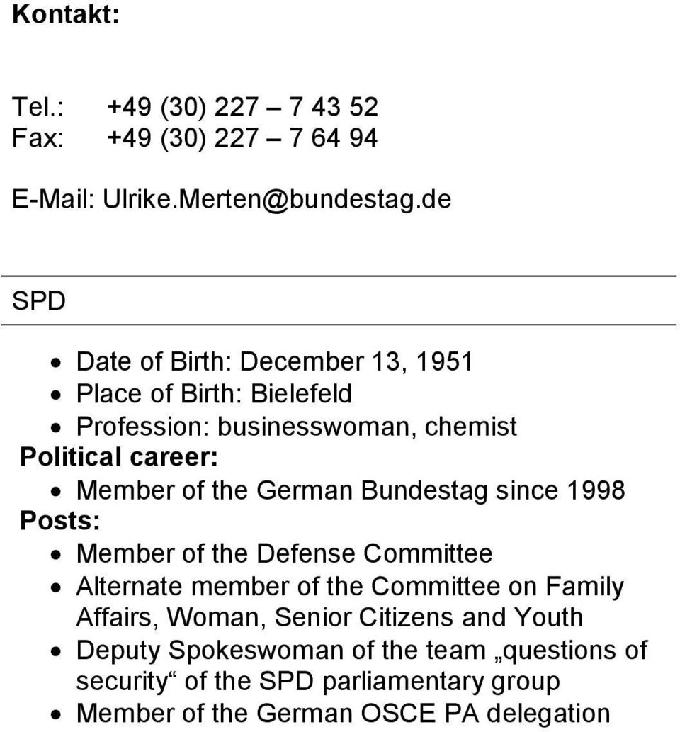 of the German Bundestag since 1998 Posts: Member of the Defense Committee Alternate member of the Committee on Family