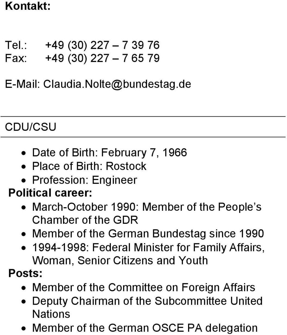 Member of the People s Chamber of the GDR Member of the German Bundestag since 1990 1994-1998: Federal Minister for Family Affairs,