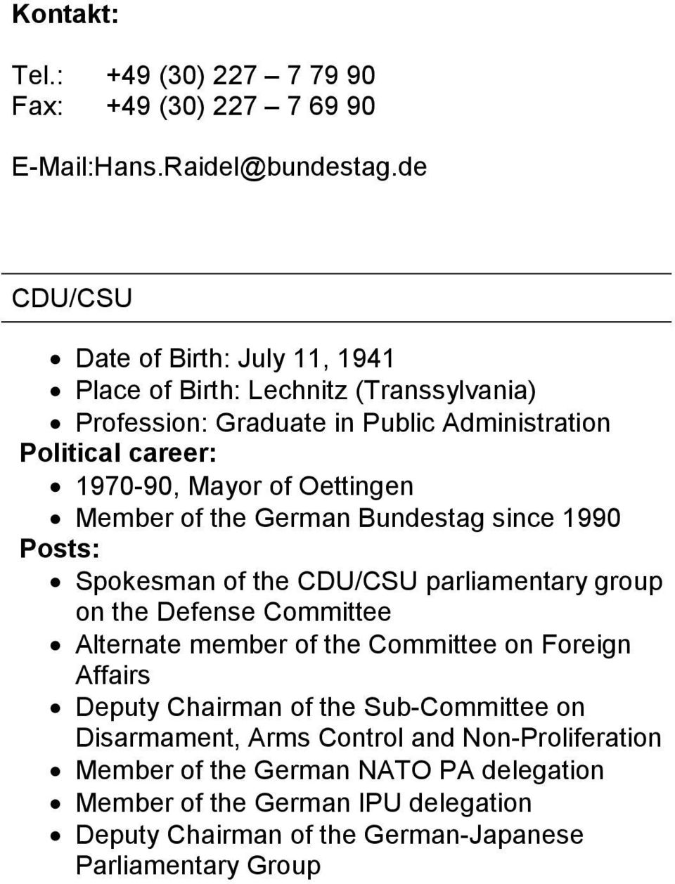 Oettingen Member of the German Bundestag since 1990 Posts: Spokesman of the CDU/CSU parliamentary group on the Defense Committee Alternate member of the Committee