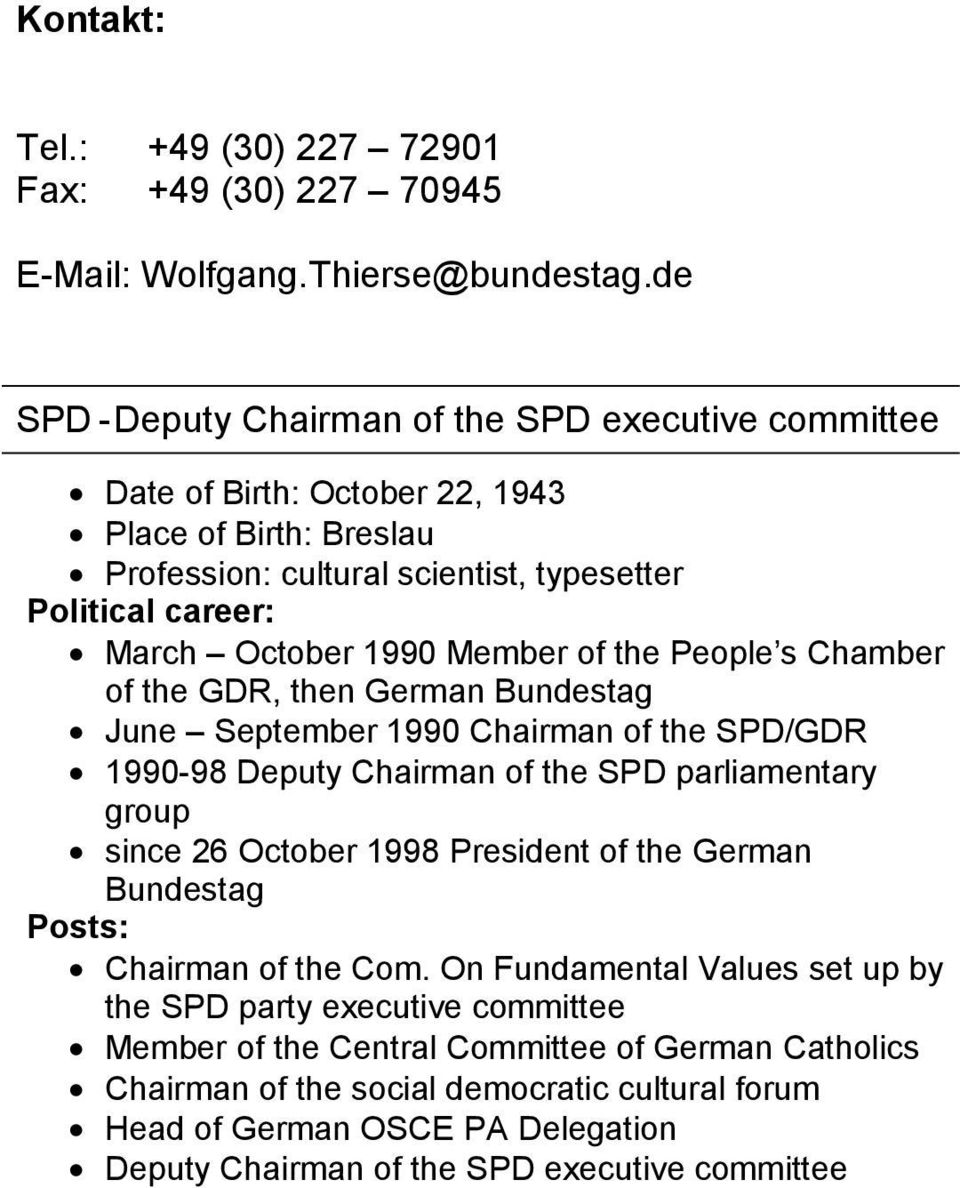 Member of the People s Chamber of the GDR, then German Bundestag June September 1990 Chairman of the SPD/GDR 1990-98 Deputy Chairman of the SPD parliamentary group since 26 October 1998
