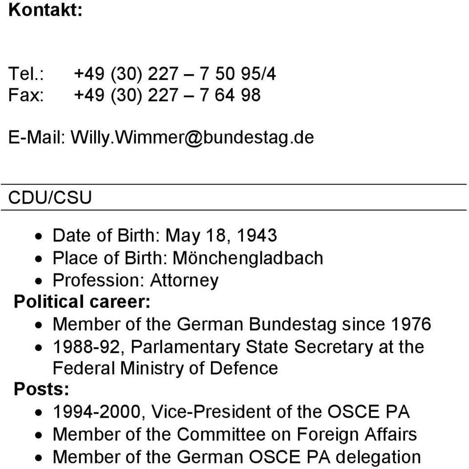Member of the German Bundestag since 1976 1988-92, Parlamentary State Secretary at the Federal Ministry of