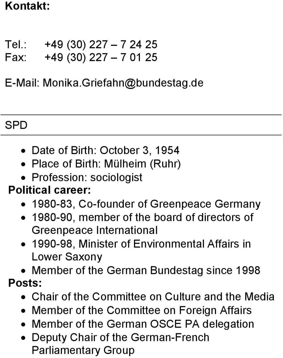 1980-90, member of the board of directors of Greenpeace International 1990-98, Minister of Environmental Affairs in Lower Saxony Member of the German