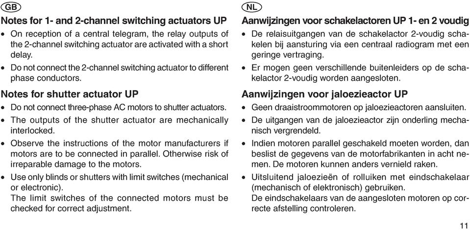 The outputs of the shutter actuator are mechanically interlocked. Observe the instructions of the motor manufacturers if motors are to be connected in parallel.