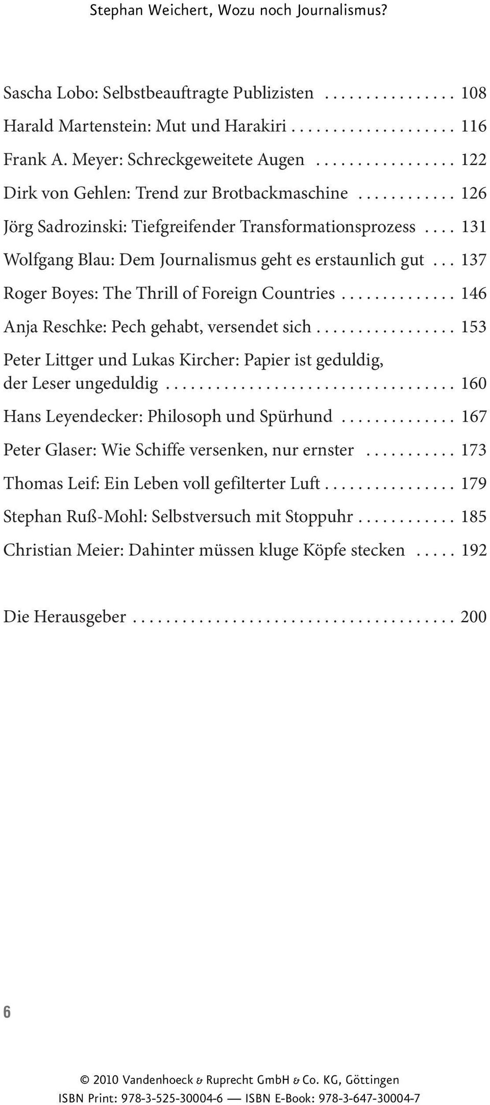 .. 137 Roger Boyes: The Thrill of Foreign Countries.............. 146 Anja Reschke: Pech gehabt, versendet sich................. 153 Peter Littger und Lukas Kircher: Papier ist geduldig, der Leser ungeduldig.