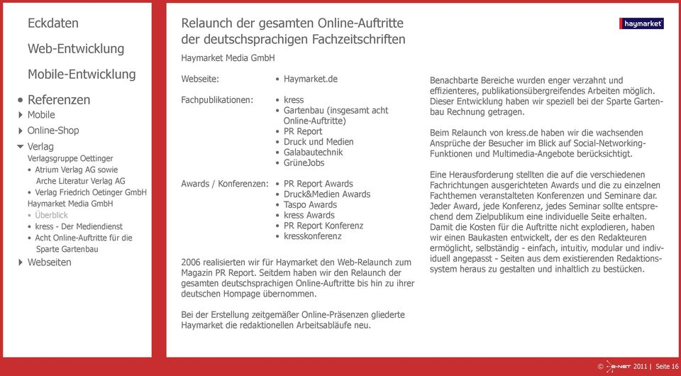 de kress Gartenbau (insgesamt acht Online-Auftritte) PR Report Druck und Medien Galabautechnik GrüneJobs Awards / Konferenzen: PR Report Awards Druck&Medien Awards Taspo Awards kress Awards PR Report