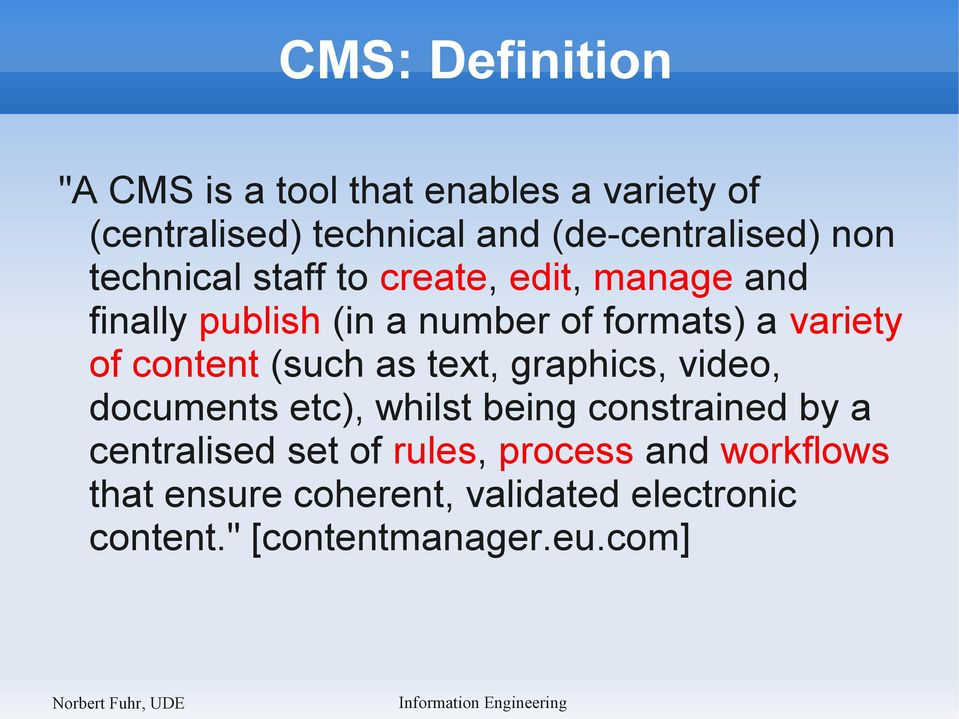 content (such as text, graphics, video, documents etc), whilst being constrained by a centralised set