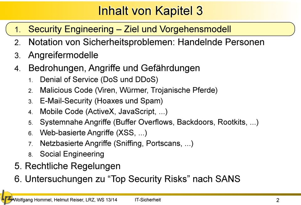 E-Mail-Security (Hoaxes und Spam) 4. Mobile Code (ActiveX, JavaScript,...) 5. Systemnahe Angriffe (Buffer Overflows, Backdoors, Rootkits,...) 6.