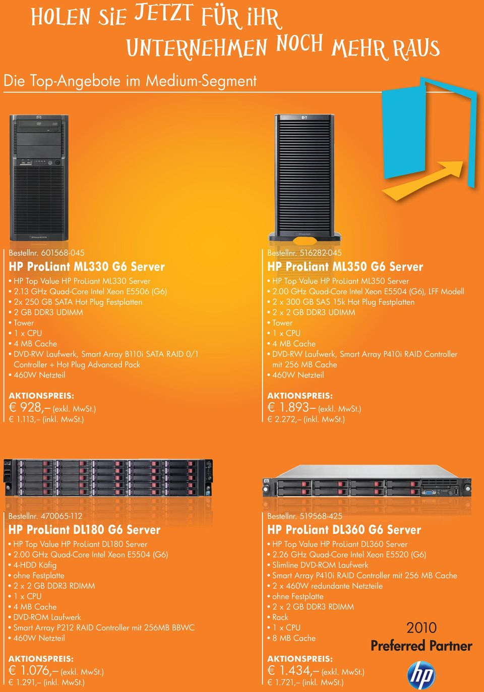 ) 1.113, (inkl. MwSt.) Bestellnr. 516282-045 HP ProLiant ML350 G6 Server HP Top Value HP ProLiant ML350 Server 2.