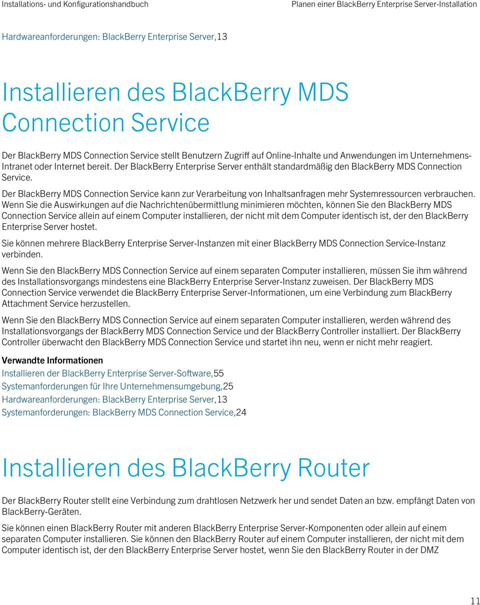 Der BlackBerry Enterprise Server enthält standardmäßig den BlackBerry MDS Connection Service.