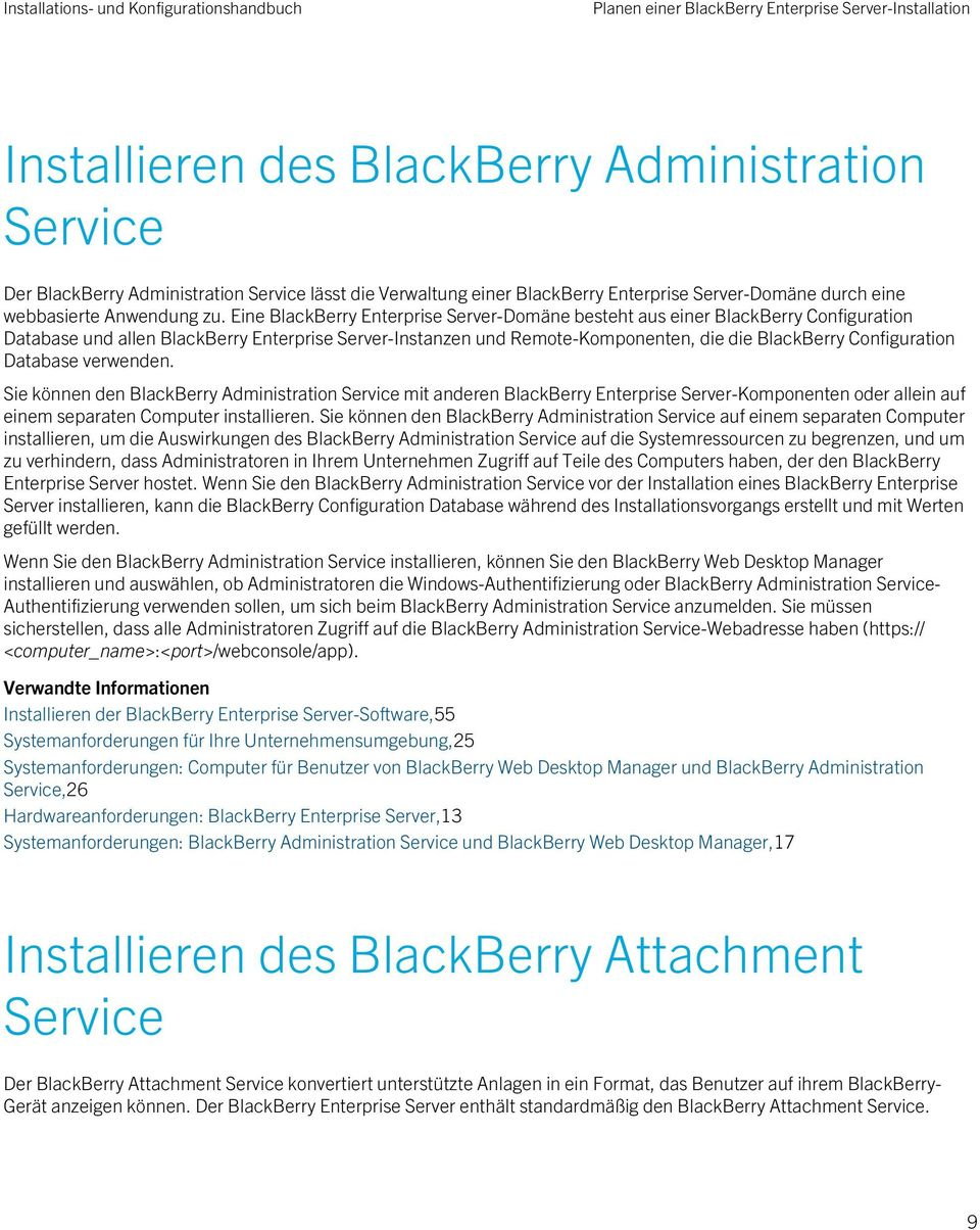 Eine BlackBerry Enterprise Server-Domäne besteht aus einer BlackBerry Configuration Database und allen BlackBerry Enterprise Server-Instanzen und Remote-Komponenten, die die BlackBerry Configuration