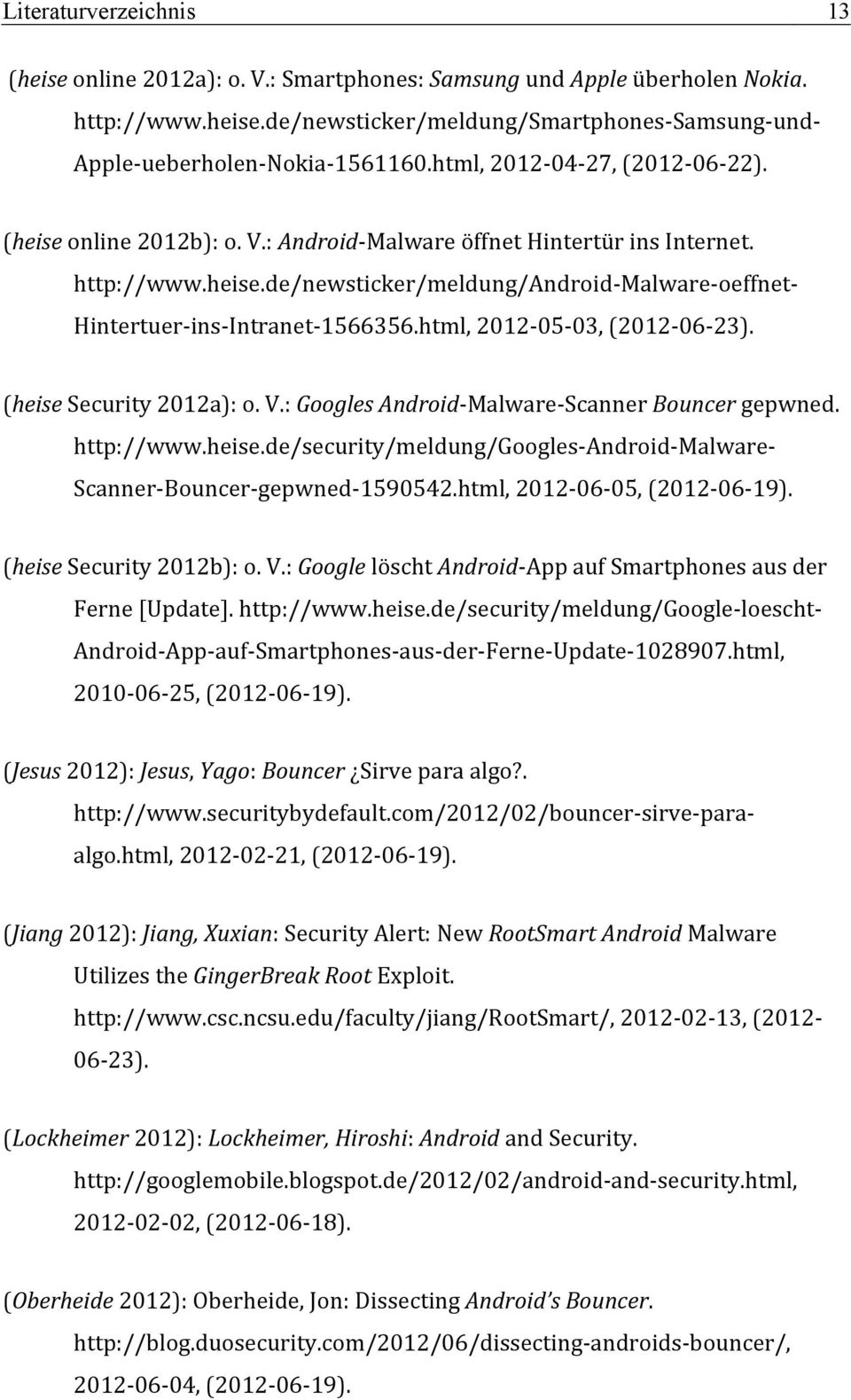 html, 2012-05- 03, (2012-06- 23). (heise Security 2012a): o. V.: Googles Android- Malware- Scanner Bouncer gepwned. http://www.heise.de/security/meldung/googles- Android- Malware- Scanner- Bouncer- gepwned- 1590542.