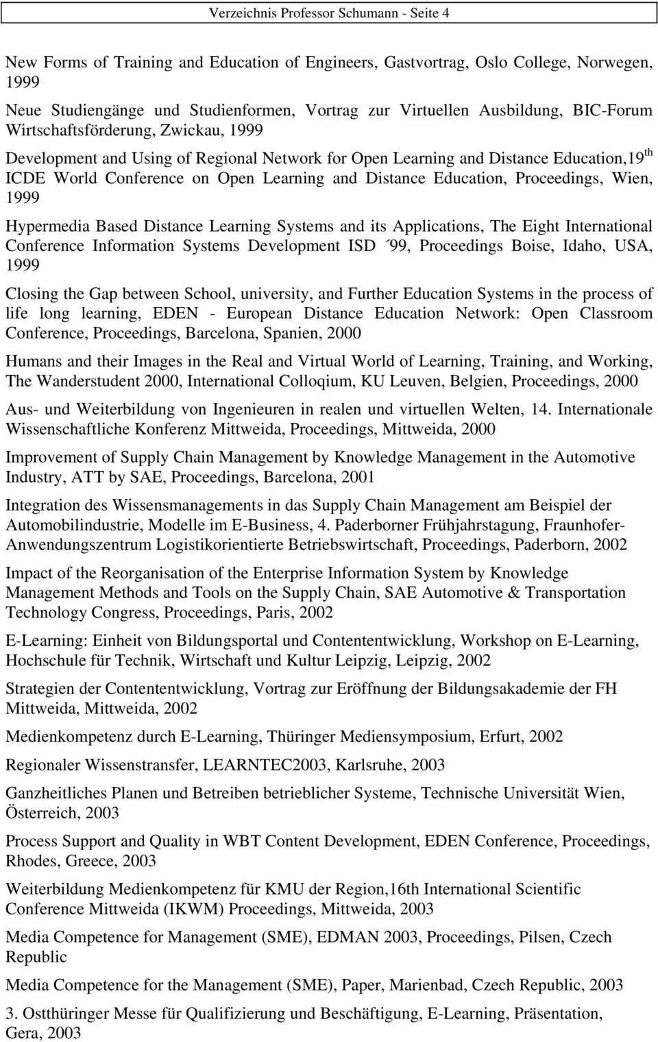 Education, Proceedings, Wien, 1999 Hypermedia Based Distance Learning Systems and its Applications, The Eight International Conference Information Systems Development ISD 99, Proceedings Boise,