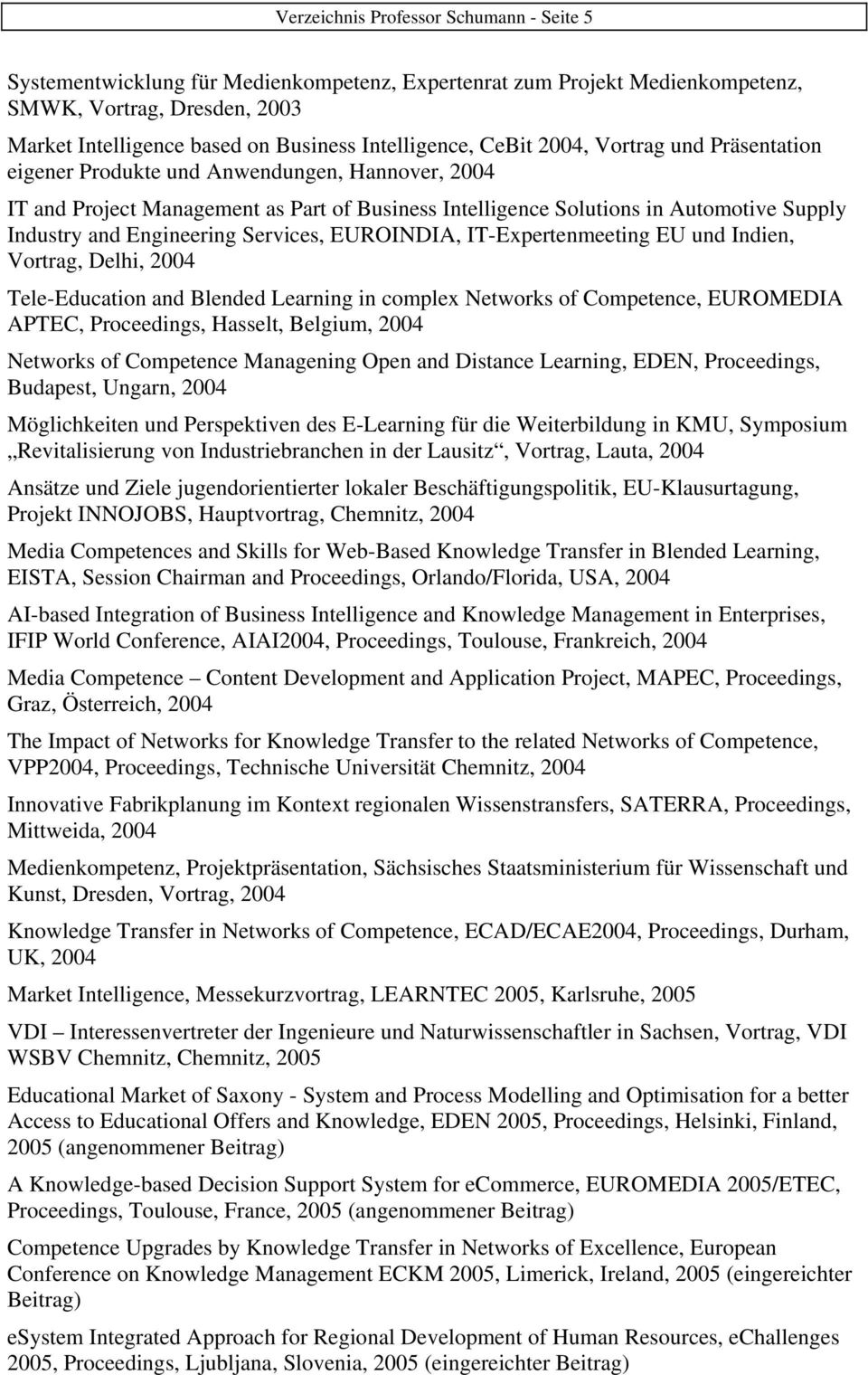 and Engineering Services, EUROINDIA, IT-Expertenmeeting EU und Indien, Vortrag, Delhi, 2004 Tele-Education and Blended Learning in complex Networks of Competence, EUROMEDIA APTEC, Proceedings,