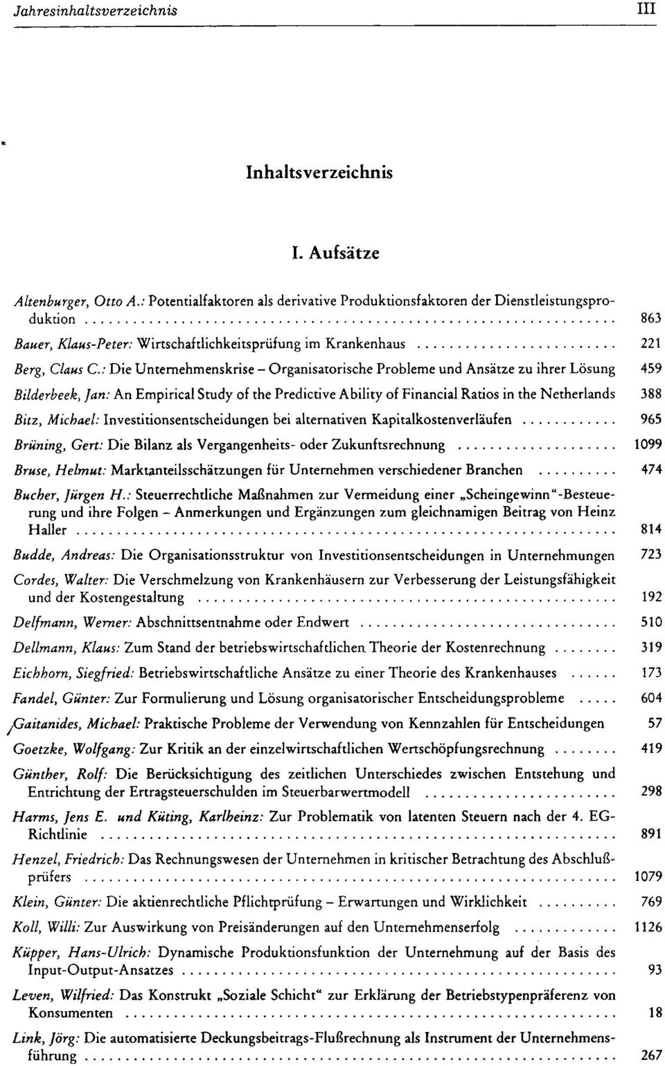 Organisatorische Probleme und Ansätze zu ihrer Lösung 459 Bilderbeek, Jan: An Empirical Study of the Predictive Ability of Financial Ratios in the Netherlands 388 Bitz, Michael: