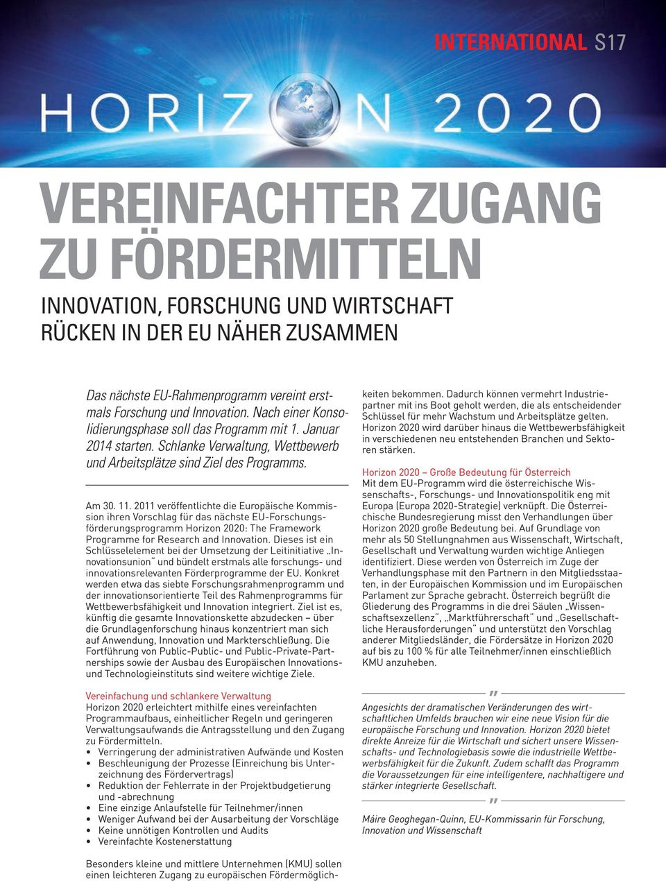 2011 veröffentlichte die Europäische Kommission ihren Vorschlag für das nächste EU-Forschungsförderungsprogramm Horizon 2020: The Framework Programme for Research and Innovation.