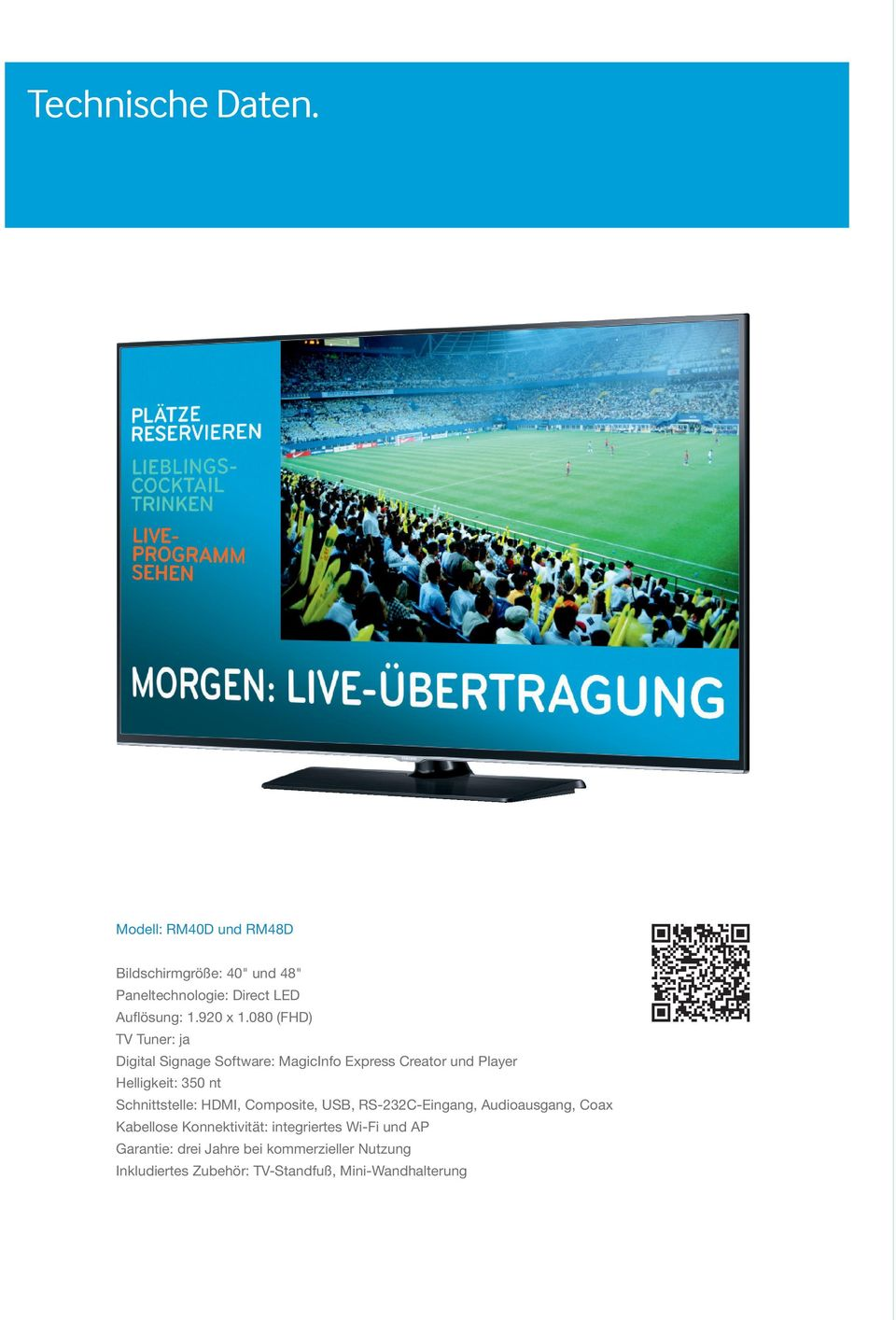 080 (FHD) TV Tuner: ja Digital Signage Software: MagicInfo Express Creator und Player Helligkeit: 350 nt