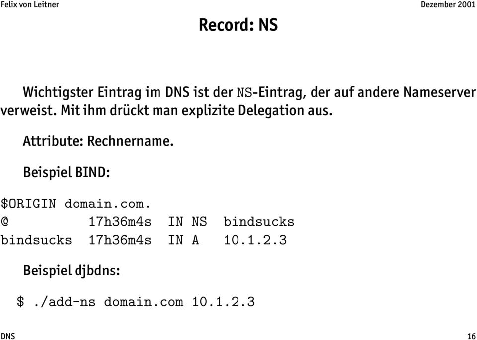 Attribute: Rechnername. Beispiel BIND: $ORIGIN domain.com.
