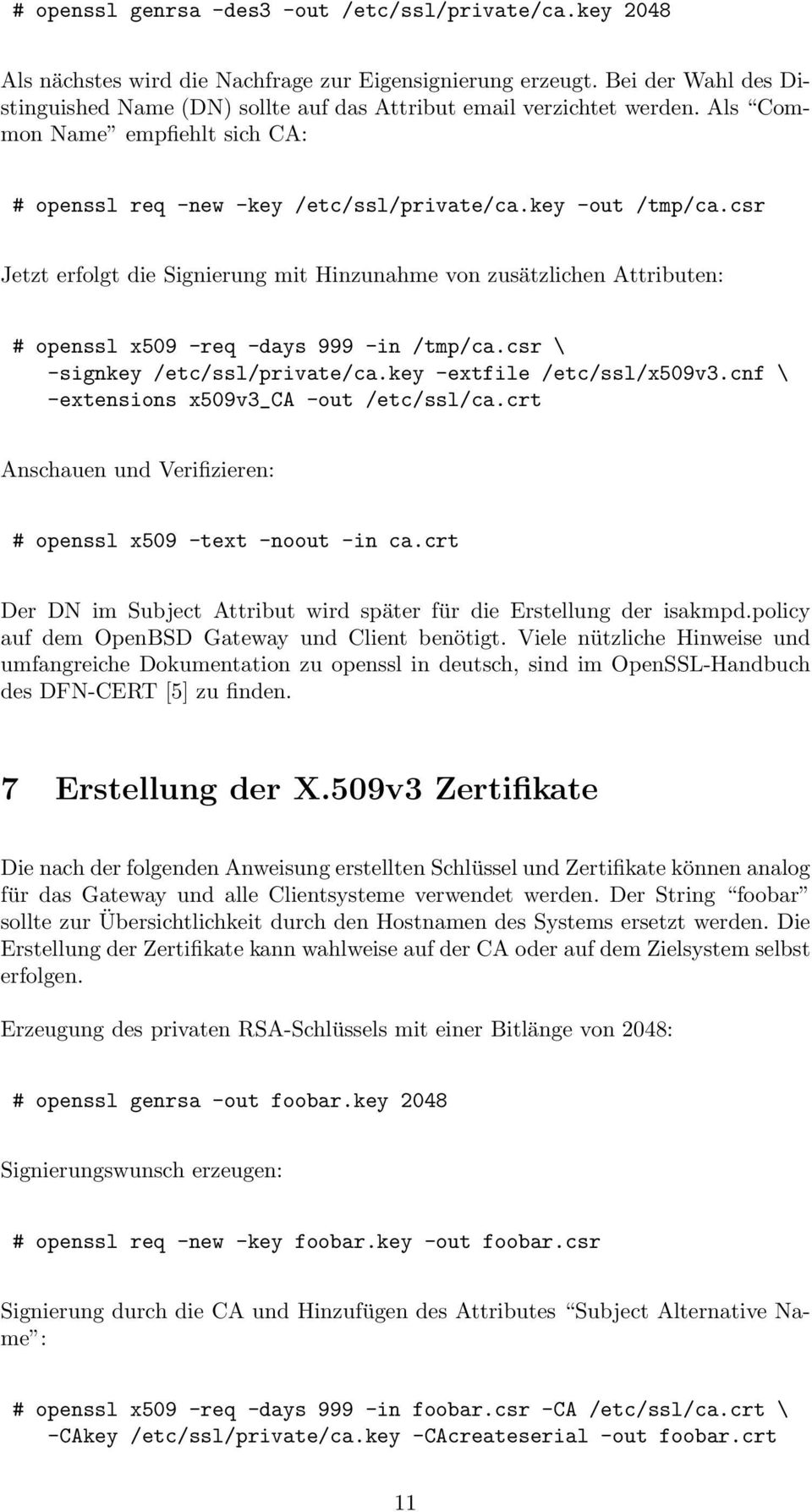 csr Jetzt erfolgt die Signierung mit Hinzunahme von zusätzlichen Attributen: # openssl x509 -req -days 999 -in /tmp/ca.csr \ -signkey /etc/ssl/private/ca.key -extfile /etc/ssl/x509v3.