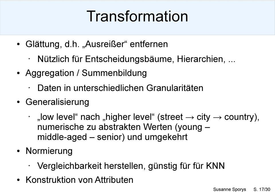 higher level (street city country), numerische zu abstrakten Werten (young middle-aged senior) und
