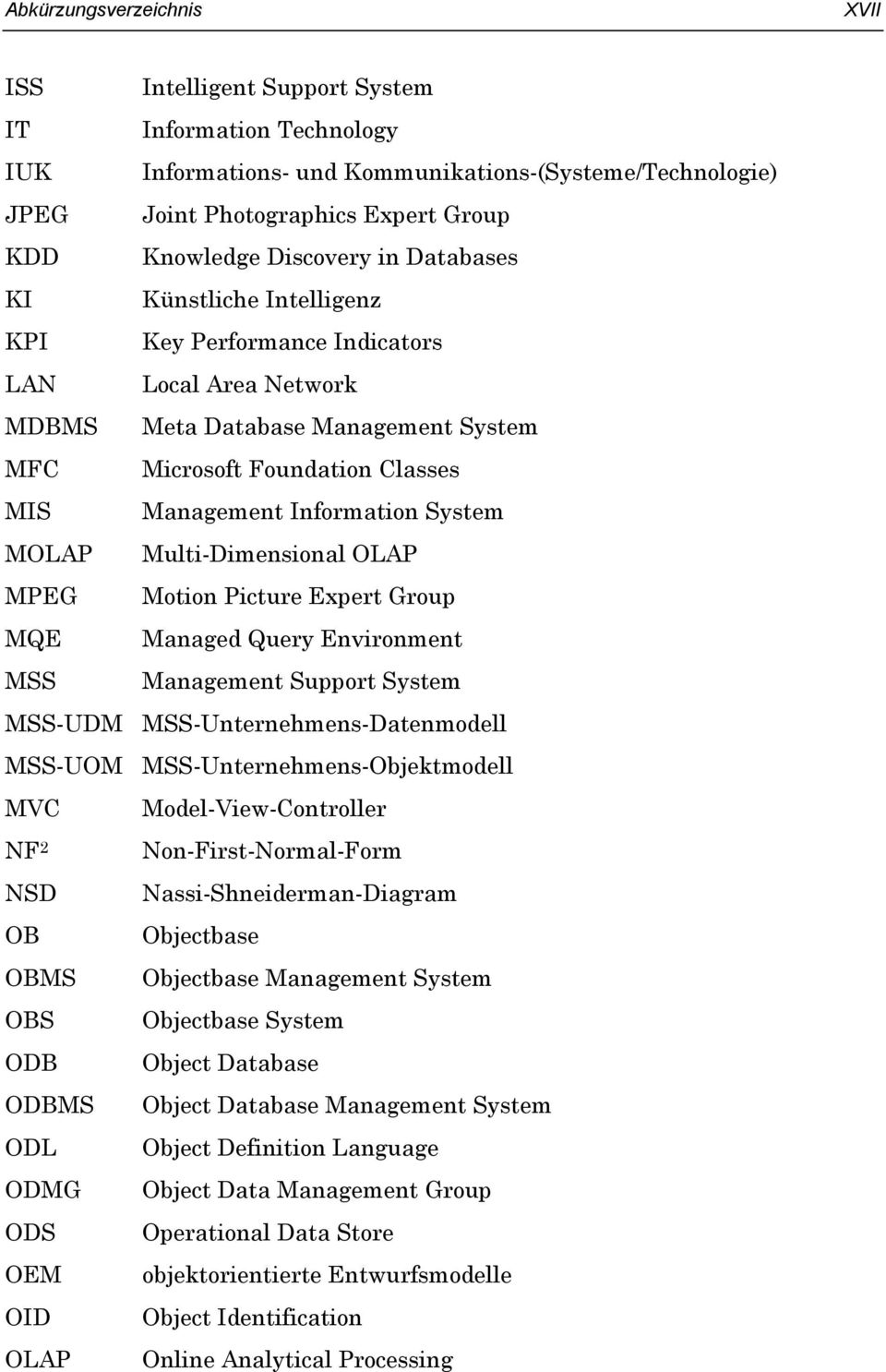Area Network Meta Database Management System Microsoft Foundation Classes Management Information System Multi-Dimensional OLAP Motion Picture Expert Group Managed Query Environment Management Support