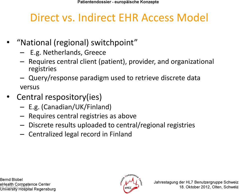 Netherlands, Greece Requires central client (patient), provider, and organizational registries