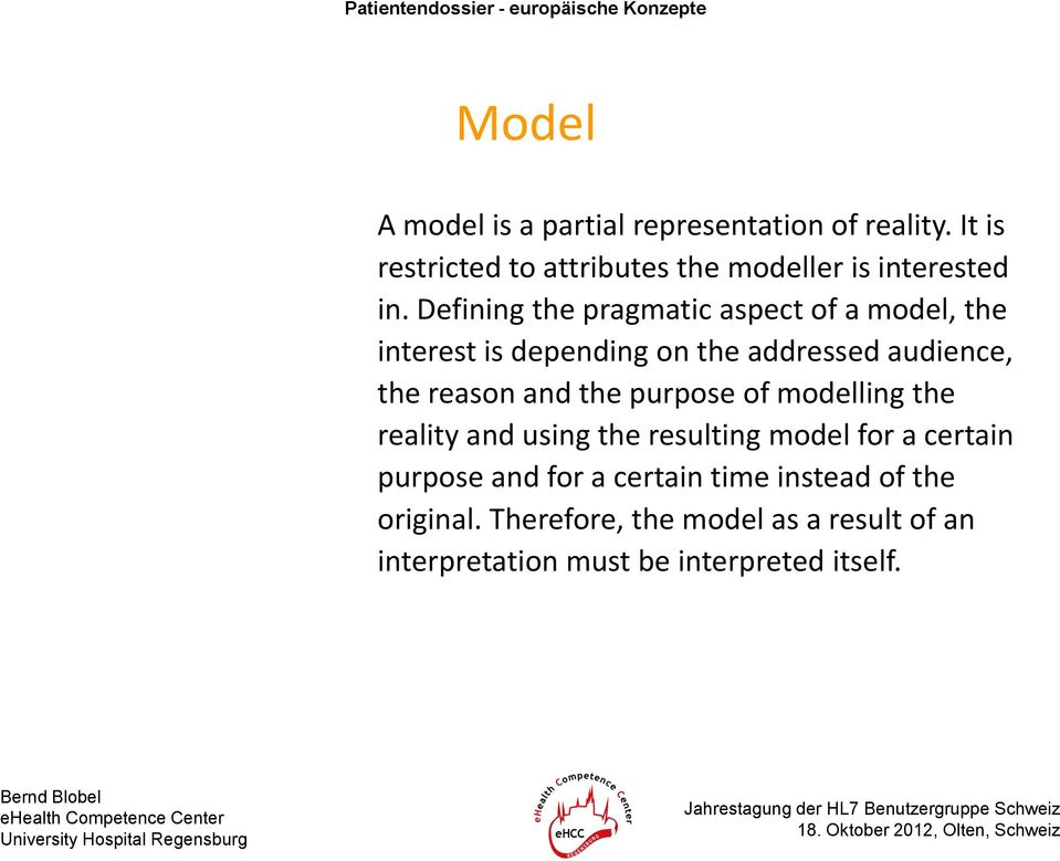 Defining the pragmatic aspect of a model, the interest is depending on the addressed audience, the reason and