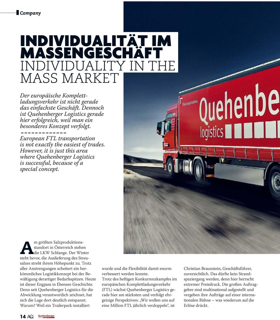 However, it is just this area where Quehenberger Logistics is successful, because of a special concept. Am größten Salzproduktions - standort in Österreich stehen die LKW Schlange.