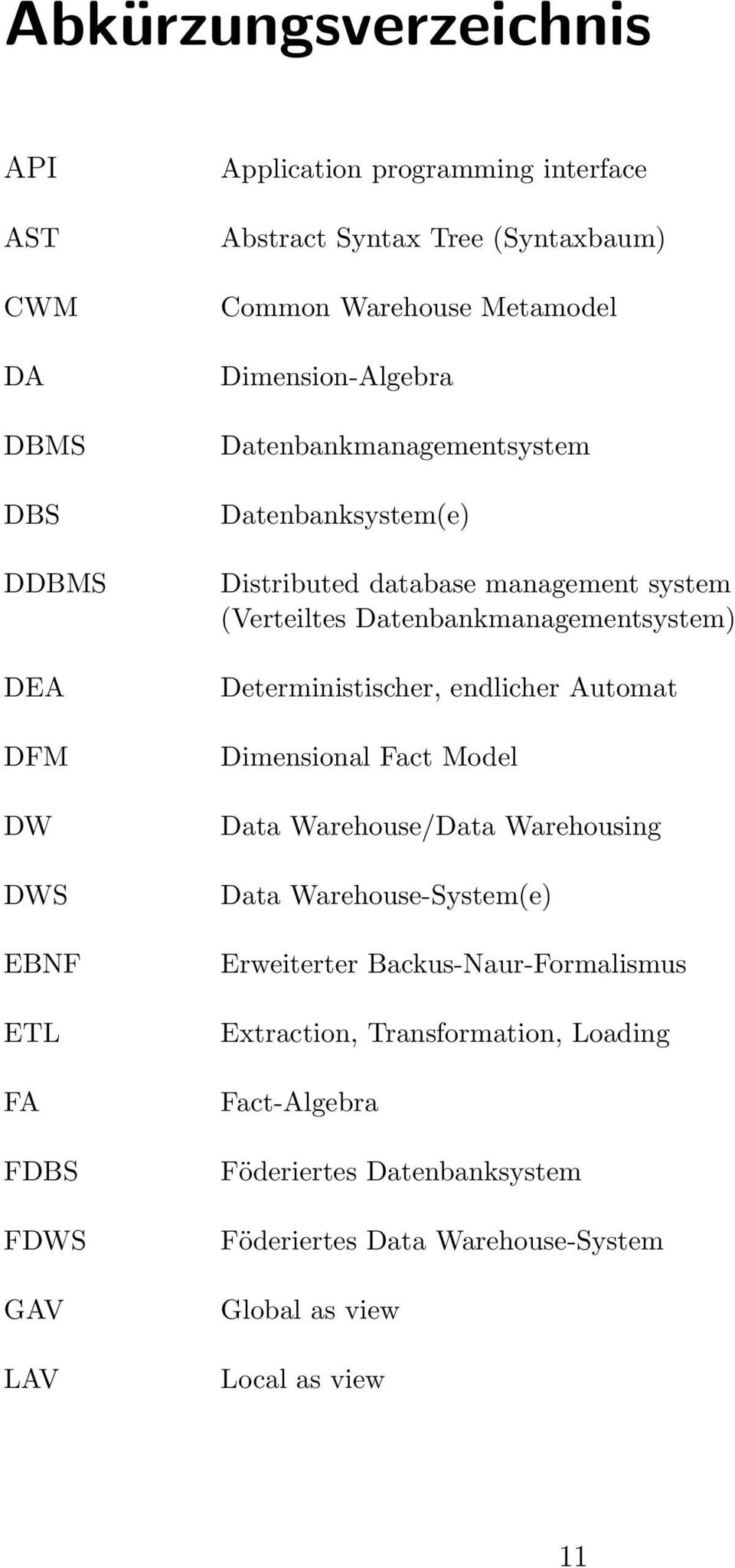Datenbankmanagementsystem) Deterministischer, endlicher Automat Dimensional Fact Model Data Warehouse/Data Warehousing Data Warehouse-System(e) Erweiterter
