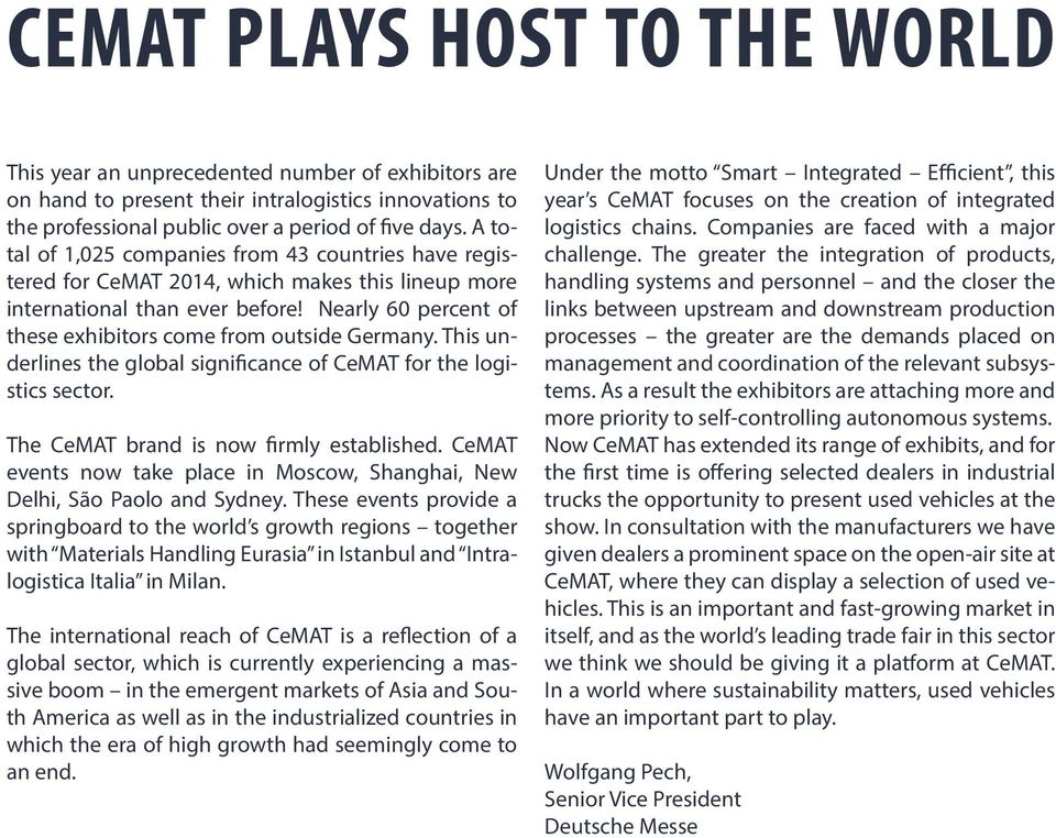 Nearly 60 percent of these exhibitors come from outside Germany. This underlines the global significance of CeMAT for the logistics sector. The CeMAT brand is now firmly established.