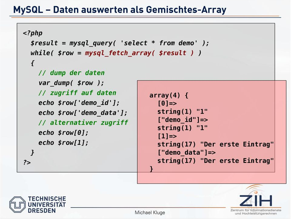 daten var_dump( $row ); // zugriff auf daten echo $row['demo_id']; echo $row['demo_data']; // alternativer