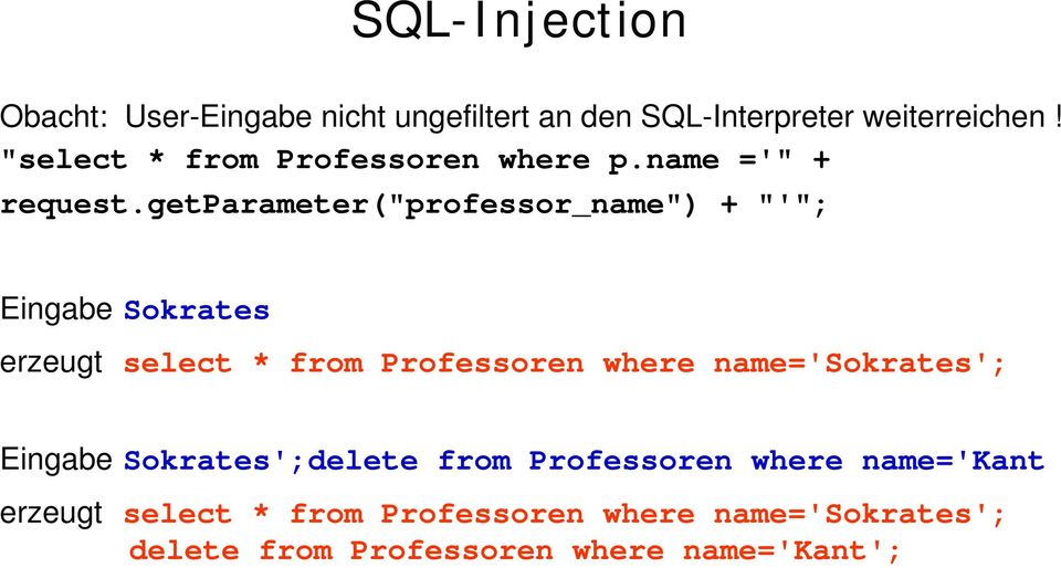 "getparameter(""professor_name"") + ""'""; Eingabe Sokrates erzeugt select * from Professoren where"