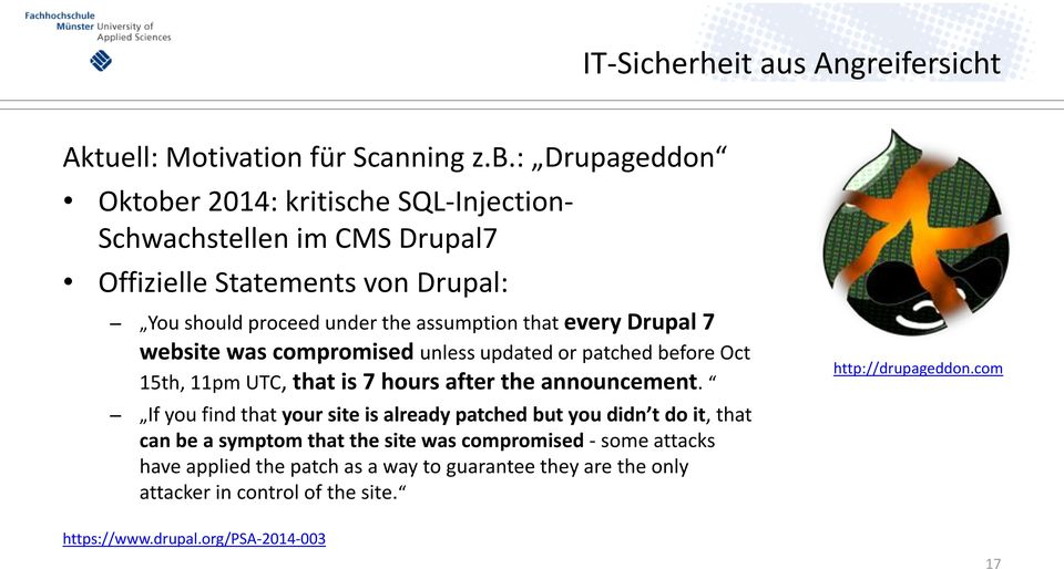 every Drupal 7 website was compromised unless updated or patched before Oct 15th, 11pm UTC, that is 7 hours after the announcement.