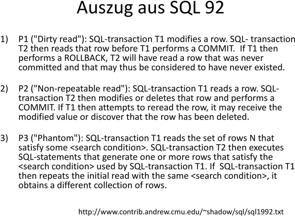 SQL- transaction T2 then modifies or deletes that row and performs a COMMIT. If T1 then attempts to reread the row, it may receive the modified value or discover that the row has been deleted.