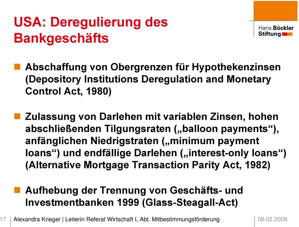 minimum payment loans ) und endfällige Darlehen ( interest-only loans ) (Alternative Mortgage Transaction Parity Act, 1982) Aufhebung der Trennung