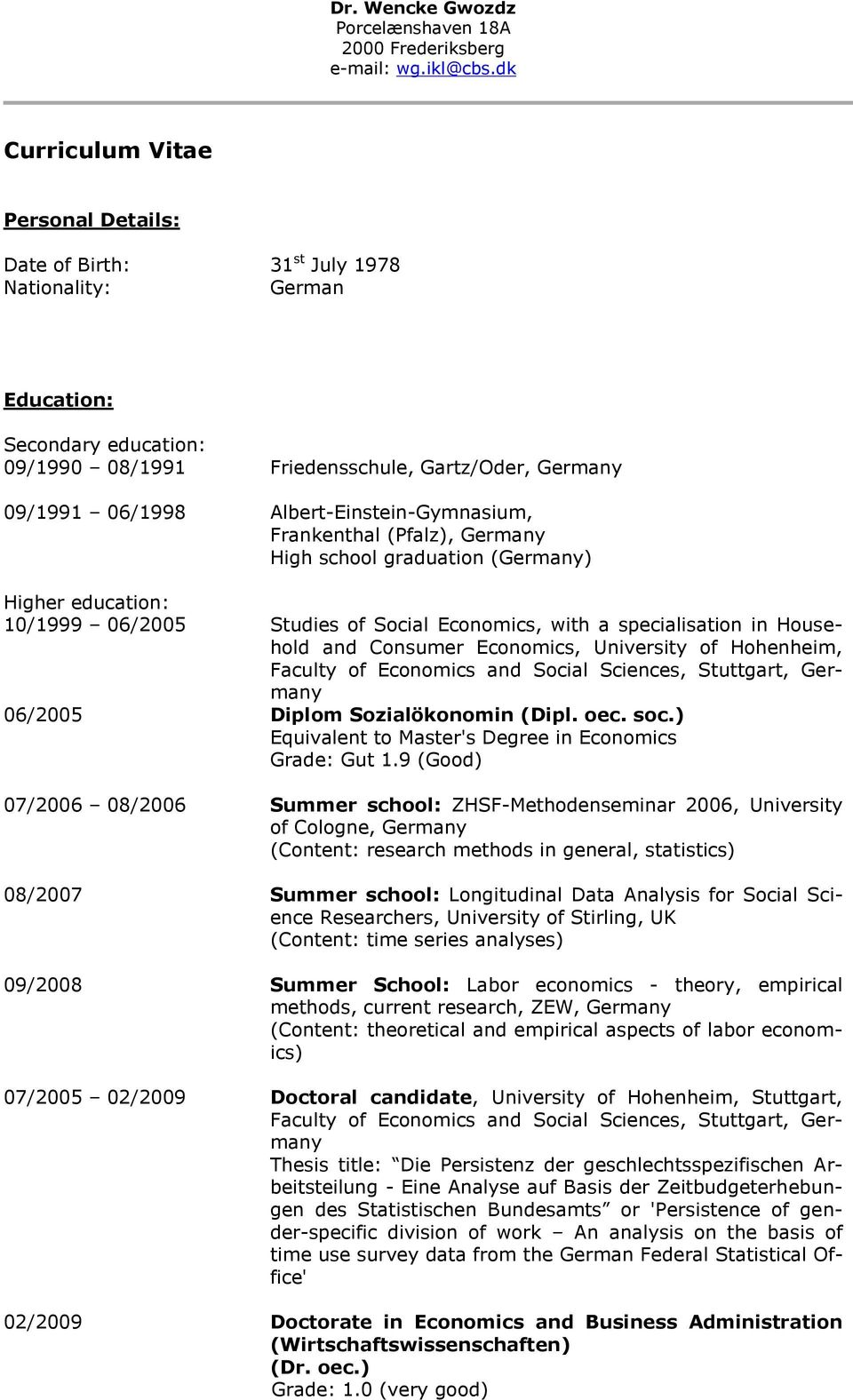 Albert-Einstein-Gymnasium, Frankenthal (Pfalz), Germany High school graduation (Germany) Higher education: 10/1999 06/2005 Studies of Social Economics, with a specialisation in Household and Consumer