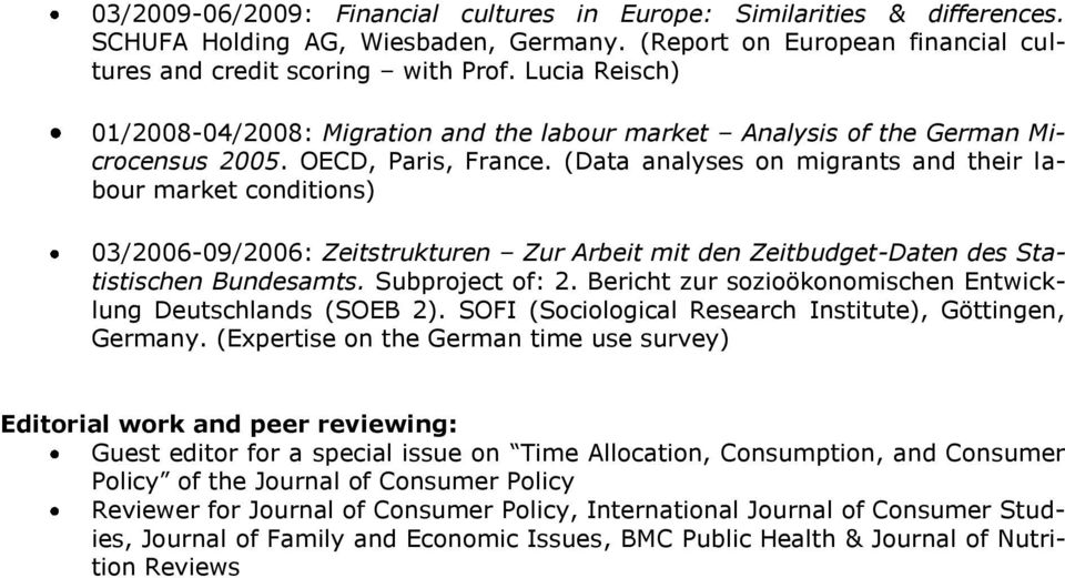 (Data analyses on migrants and their labour market conditions) 03/2006-09/2006: Zeitstrukturen Zur Arbeit mit den Zeitbudget-Daten des Statistischen Bundesamts. Subproject of: 2.