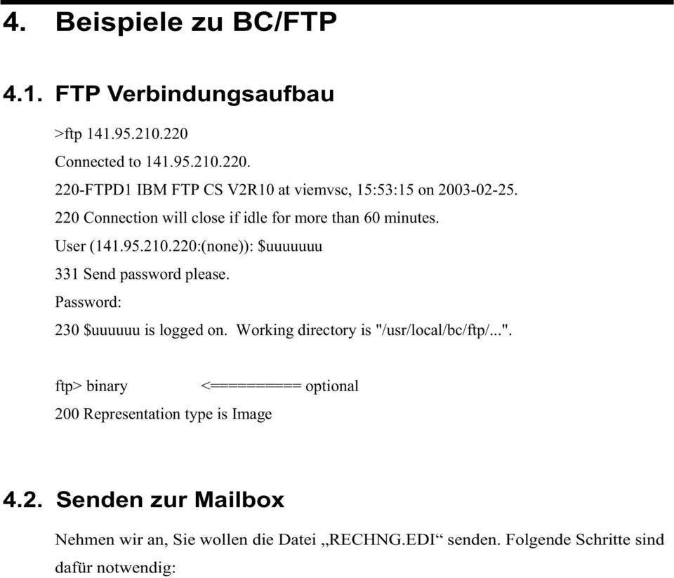 "Working directory is ""/usr/local/bc/ftp/..."". ftp> binary <========== optional 200 Representation type is Image 4.2. Senden zur Mailbox Nehmen wir an, Sie wollen die Datei RECHNG.EDI senden."
