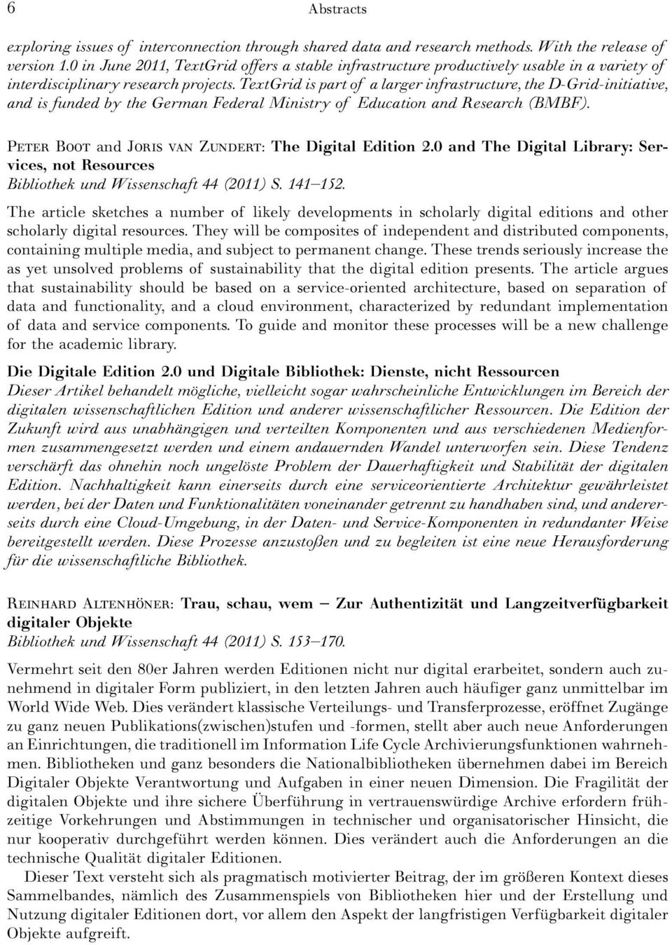 TextGrid is part of a larger infrastructure, the D-Grid-initiative, and is funded by the German Federal Ministry of Education and Research (BMBF). P B and J Z The Digital Edition 2.