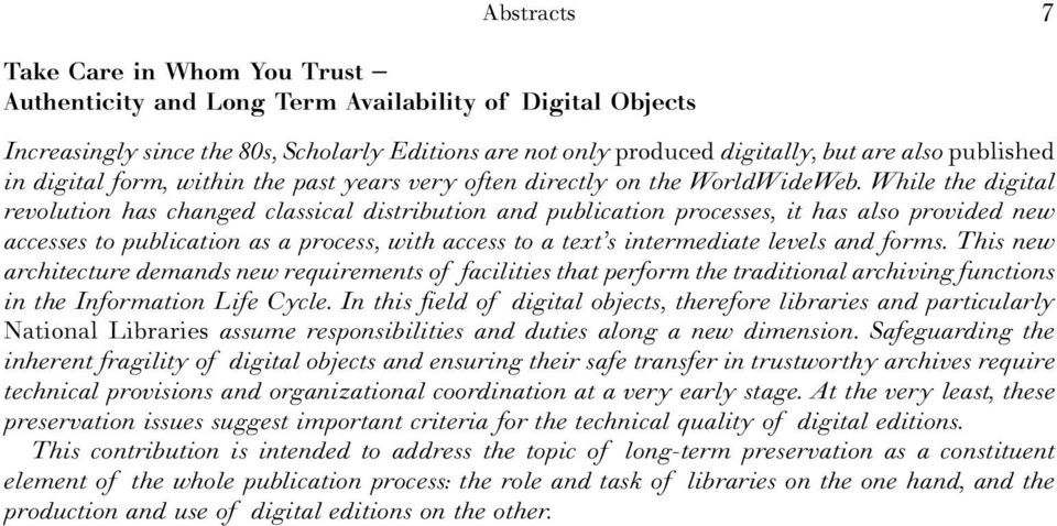 While the digital revolution has changed classical distribution and publication processes, it has also provided new accesses to publication as a process, with access to a text s intermediate levels
