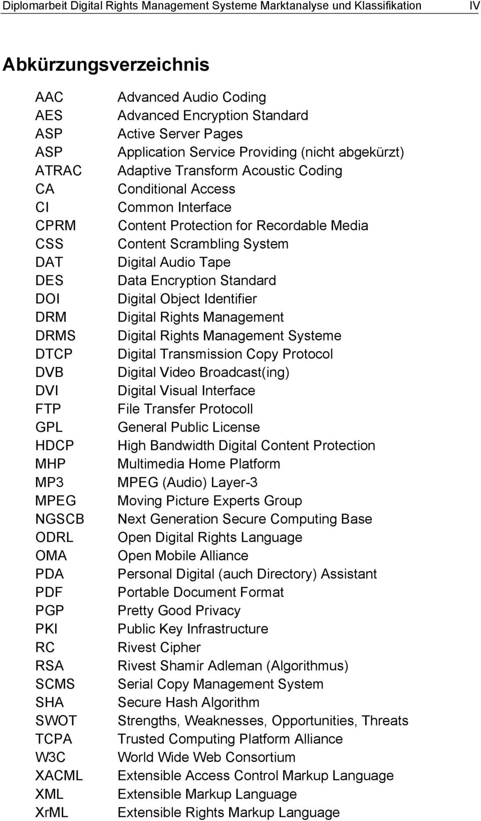 Adaptive Transform Acoustic Coding Conditional Access Common Interface Content Protection for Recordable Media Content Scrambling System Digital Audio Tape Data Encryption Standard Digital Object