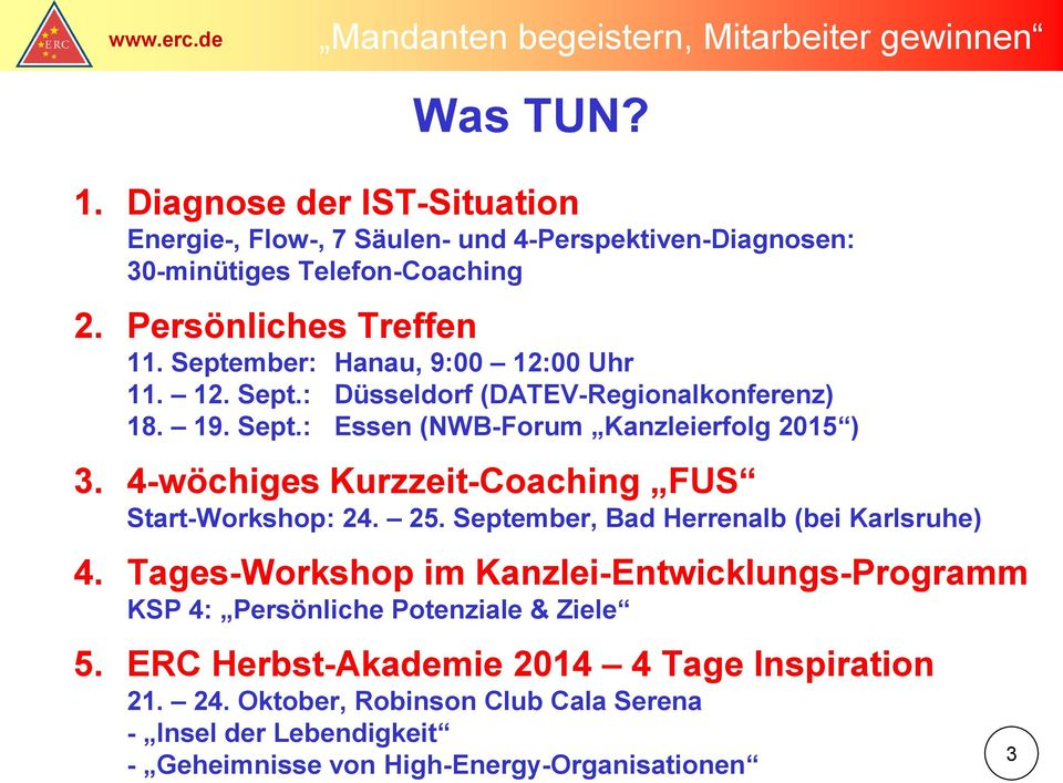 4-wöchiges Kurzzeit-Coaching FUS Start-Workshop: 24. 25. September, Bad Herrenalb (bei Karlsruhe) 4.