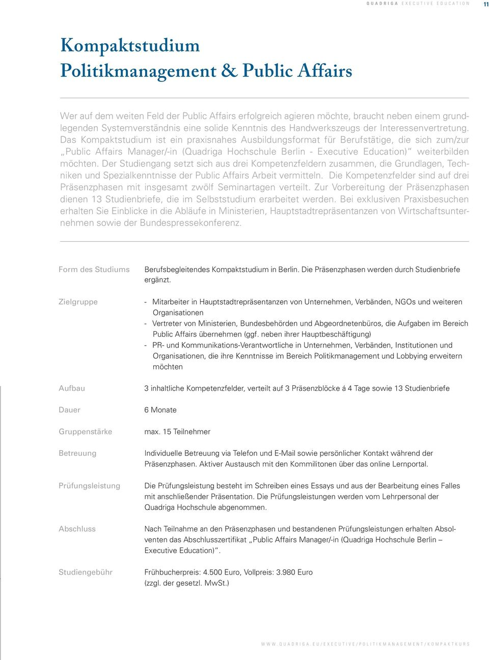 Das Kompaktstudium ist ein praxisnahes Ausbildungsformat für Berufstätige, die sich zum/zur Public Affairs Manager/-in (Quadriga Hochschule Berlin - Executive Education) weiterbilden möchten.