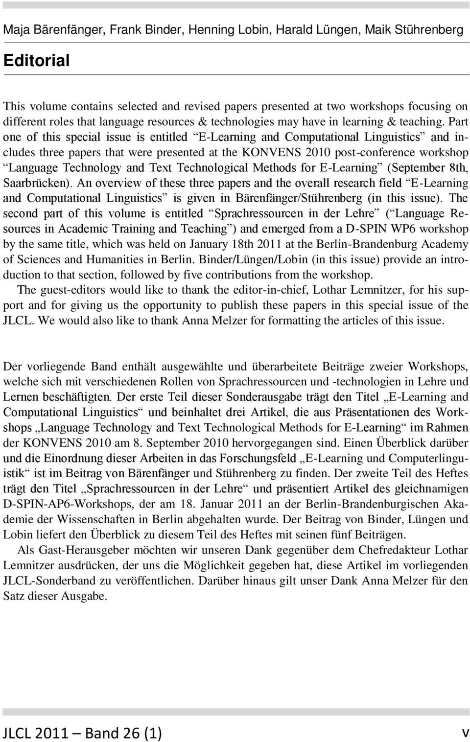 Part one of this special issue is entitled E-Learning and Computational Linguistics and includes three papers that were presented at the KONVENS 2010 post-conference workshop Language Technology and
