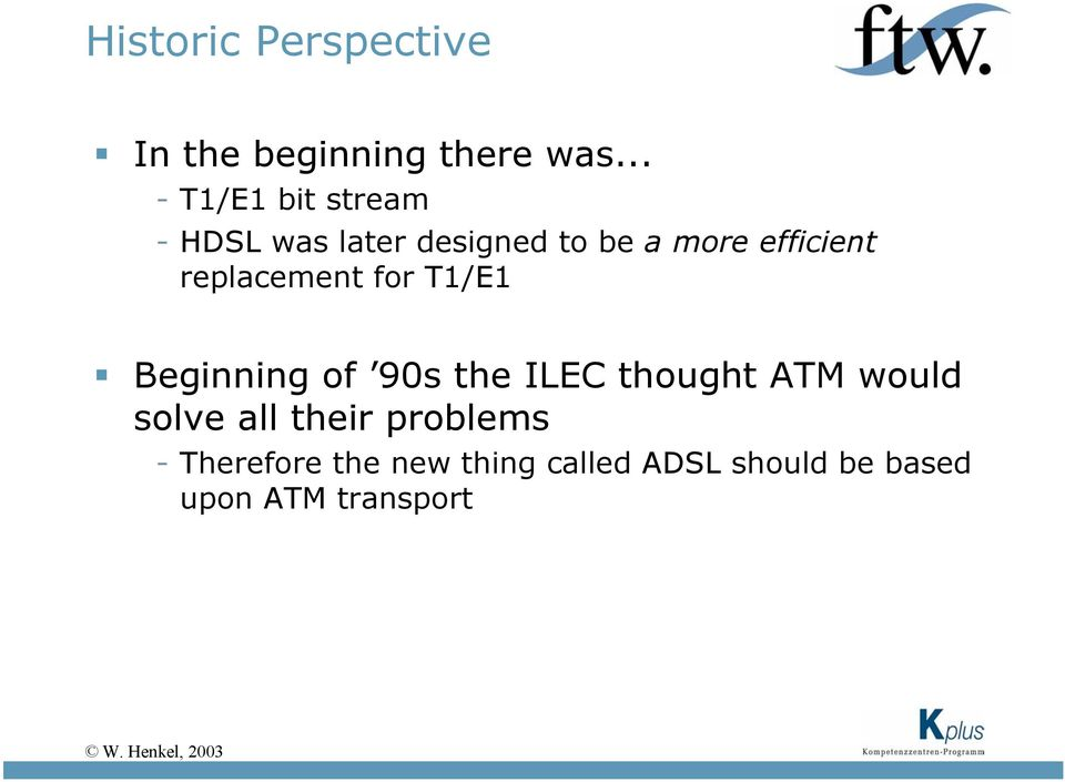 replacement for T1/E1 Beginning of 90s the ILEC thought ATM would