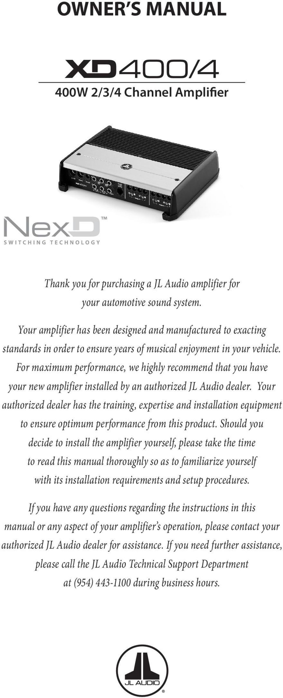 For maximum performance, we highly recommend that you have your new amplifier installed by an authorized JL Audio dealer.