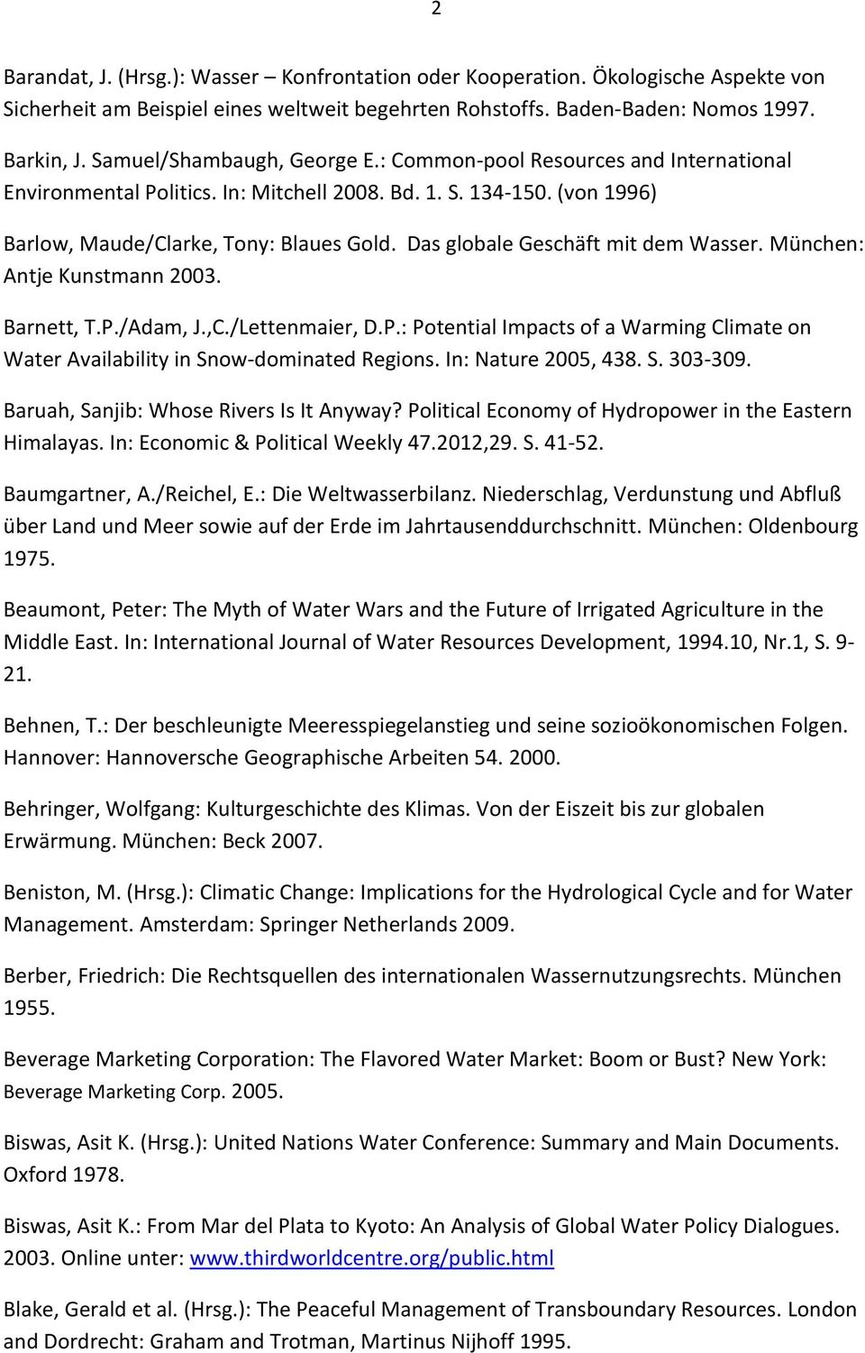 Das globale Geschäft mit dem Wasser. München: Antje Kunstmann 2003. Barnett, T.P./Adam, J.,C./Lettenmaier, D.P.: Potential Impacts of a Warming Climate on Water Availability in Snow-dominated Regions.