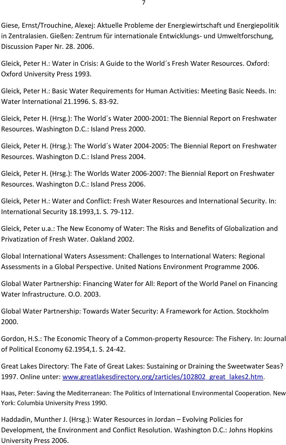 In: Water International 21.1996. S. 83-92. Gleick, Peter H. (Hrsg.): The World s Water 2000-2001: The Biennial Report on Freshwater Resources. Washington D.C.: Island Press 2000. Gleick, Peter H. (Hrsg.): The World s Water 2004-2005: The Biennial Report on Freshwater Resources.